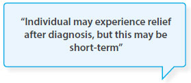 Individual may experience relief after diagnosis, but this may be short-term